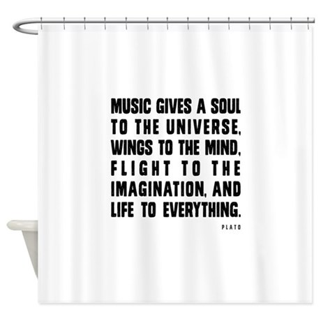 MUSIC GIVES A SOUL TO THE UNIVERSE Shower Curtain By Admin CP2573474