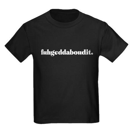 Fuhgeddaboudit. (dark) Kids Dark T-Shirt