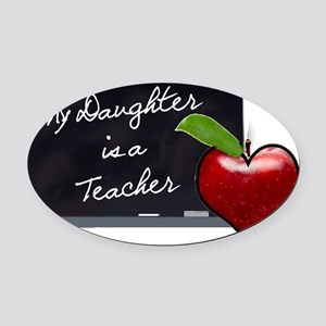 My Daughter is a Teacher Oval Car Magnet