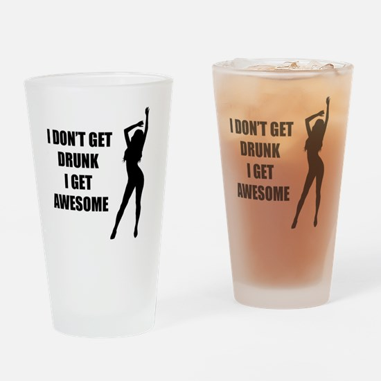 i dont get drunk i get awesome Drinking Glass