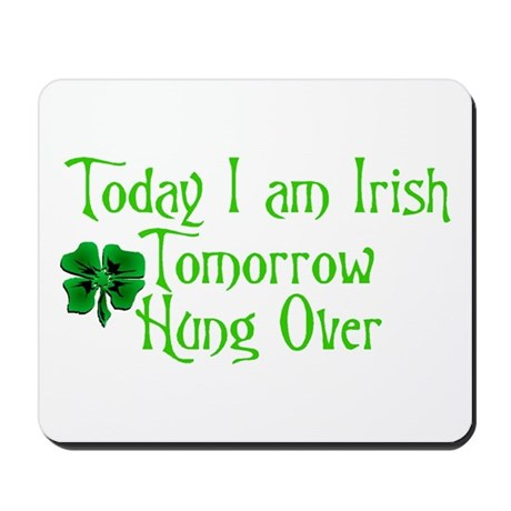 Today I am Irish Tomorrow Hung Over Mousepad