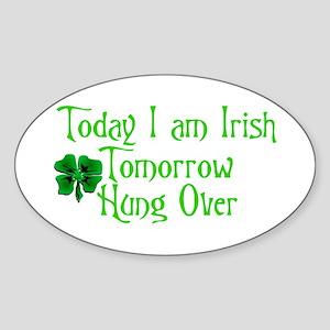 Today I am Irish Tomorrow Hung Over Oval Sticker