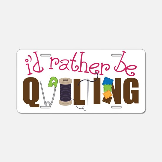 Is Rather Be Quilting Aluminum License Plate
