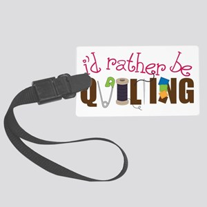 Is Rather Be Quilting Large Luggage Tag