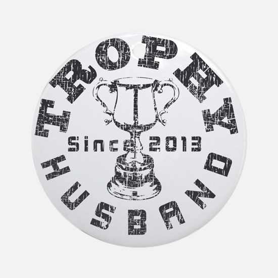 Trophy Husband Since 2013 white Round Ornament