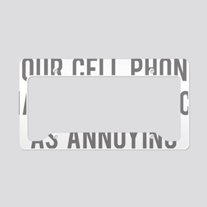 cellPhoneAnnoying1C License Plate Holder