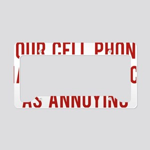 cellPhoneAnnoying1D License Plate Holder