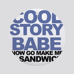 Cool story babe Round Ornament