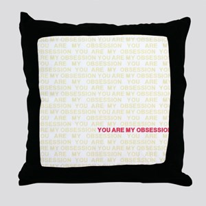 You are my Obsession Throw Pillow
