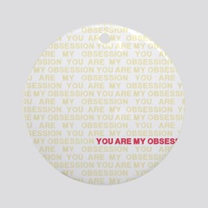 You are my Obsession Round Ornament