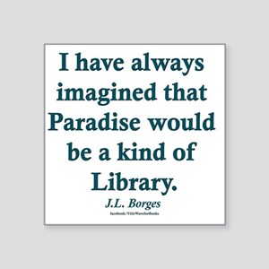 "Paradise is a Library Square Sticker 3"" x 3"""