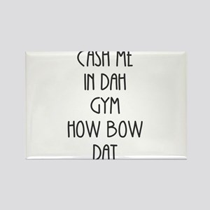 Cash Me In Dah Gym Magnets