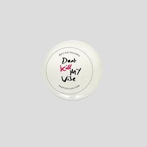 dont kill my vibe Mini Button