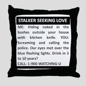 Stalker seeking love Throw Pillow