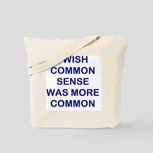I WISH COMMON SENSE WAS MORE COMMON Tote Bag