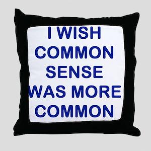 I WISH COMMON SENSE WAS MORE COMMON Throw Pillow