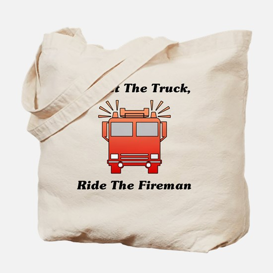 Forget The Truck, Ride The Fireman Tote Bag