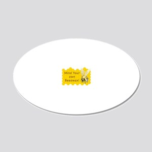 Mind Your Own Beeswax! 20x12 Oval Wall Decal