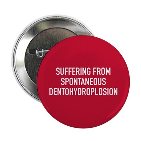 "Spontaneous Dentohydroplosion 2.25"" Button (10 pac"
