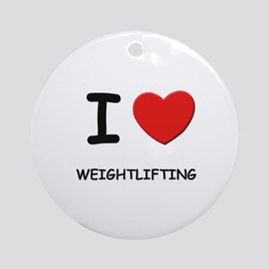 I love weightlifting  Ornament (Round)