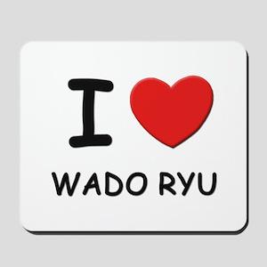 I love wado ryu  Mousepad