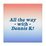 All the Way with Dennis K! Tile Coaster