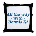 All the Way with Dennis K! Throw Pillow
