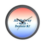 All the Way with Dennis K! Wall Clock
