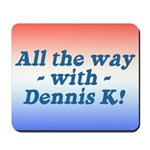 All the Way with Dennis K! Mousepad