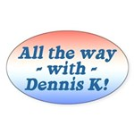 All the Way with Dennis K! Oval Sticker