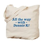 All the Way with Dennis K! Tote Bag