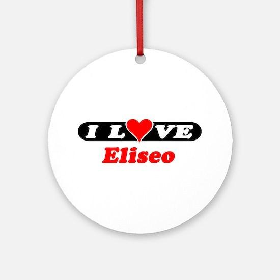 I Love Eliseo Ornament (Round)