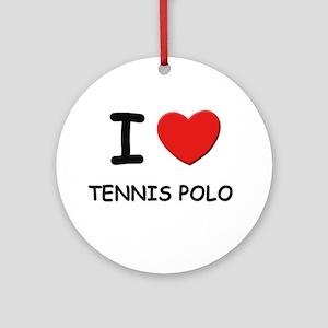 I love tennis polo  Ornament (Round)