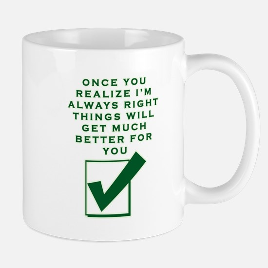 ONCE YOU REALIZE I'M RIGHT THINGS WILL GE Mugs