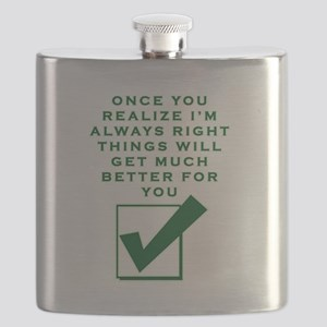 ONCE YOU REALIZE I'M RIGHT THINGS WILL G Flask