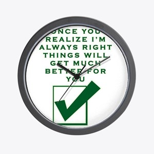 ONCE YOU REALIZE I'M RIGHT THINGS W Wall Clock