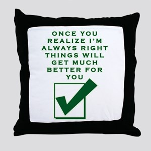 ONCE YOU REALIZE I'M RIGHT THINGS Throw Pillow