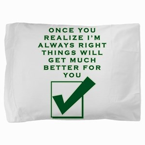 ONCE YOU REALIZE I'M RIGHT THINGS Pillow Sham