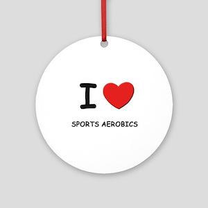 I love sports aerobics  Ornament (Round)