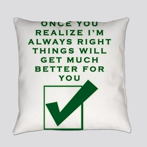 ONCE YOU REALIZE I'M RIGHT THI Everyday Pillow