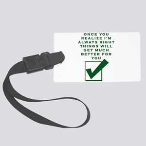 ONCE YOU REALIZE I'M RIGHT T Large Luggage Tag