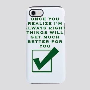 ONCE YOU REALIZE I'M RIGHT iPhone 7 Tough Case