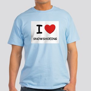 I love snowshoeing Light T-Shirt