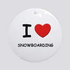 I love snowboarding  Ornament (Round)