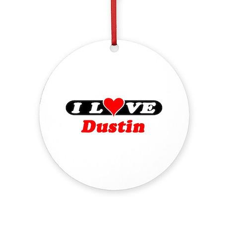 I Love Dustin Ornament (Round)
