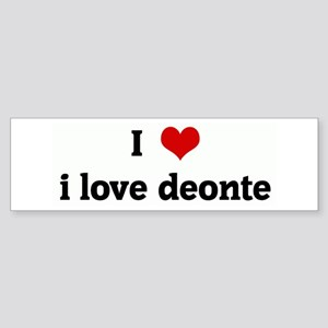 I Love i love deonte Bumper Sticker