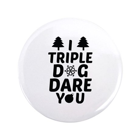 "I Triple Dog Dare You 3.5"" Button (100 pack)"