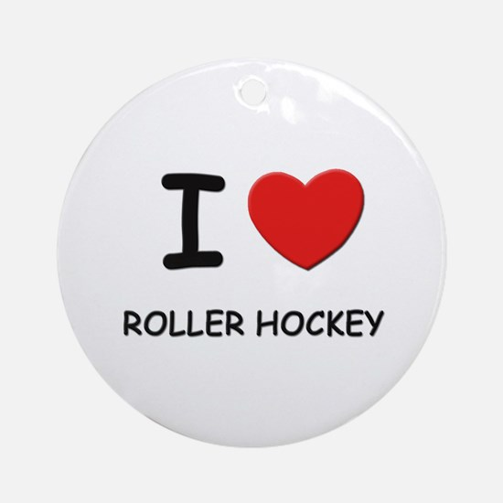 I love roller hockey  Ornament (Round)