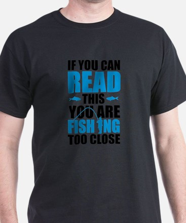 If You Can Read This You Are Fishing Too C T-Shirt
