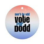 Don't Be Odd Vote Dodd! Ornament (Round)